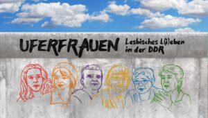 """""""Uferfrauen - Lesbisches L(i)eben in der DDR"""" @ Kino Lumière & Café Kabale"""
